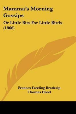 Mamma's Morning Gossips: Or Little Bits For Little Birds (1866)