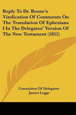 Reply To Dr. Boone's Vindication Of Comments On The Translation Of Ephesians I In The Delegates' Version Of The New Testament (1852)