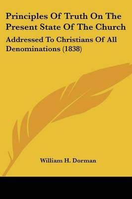Principles Of Truth On The Present State Of The Church: Addressed To Christians Of All Denominations (1838)