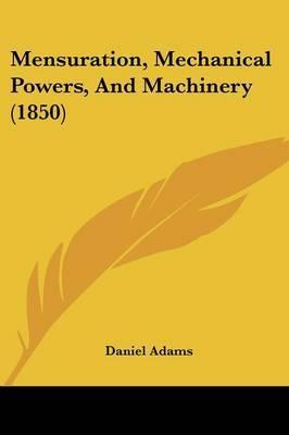 Mensuration, Mechanical Powers, And Machinery (1850)