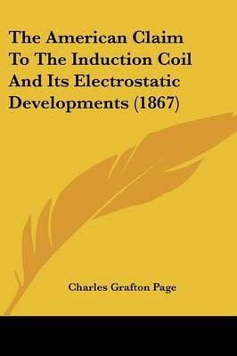 The American Claim To The Induction Coil And Its Electrostatic Developments (1867)