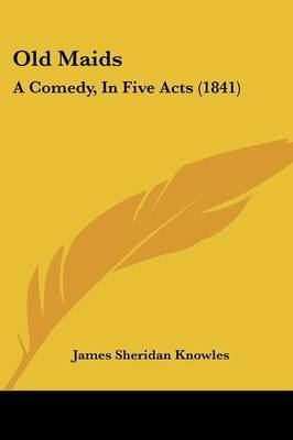 Old Maids: A Comedy, In Five Acts (1841)