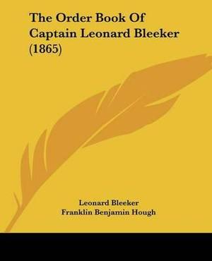 The Order Book Of Captain Leonard Bleeker (1865)