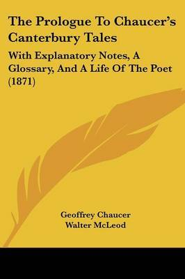 The Prologue To Chaucer's Canterbury Tales: With Explanatory Notes, A Glossary, And A Life Of The Poet (1871)