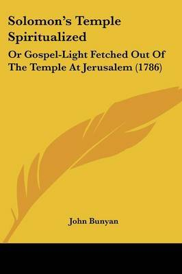 Solomon's Temple Spiritualized: Or Gospel-Light Fetched Out Of The Temple At Jerusalem (1786)