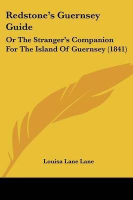 Redstone's Guernsey Guide: Or The Stranger's Companion For The Island Of Guernsey (1841)