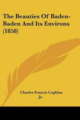 The Beauties Of Baden-Baden And Its Environs (1858)