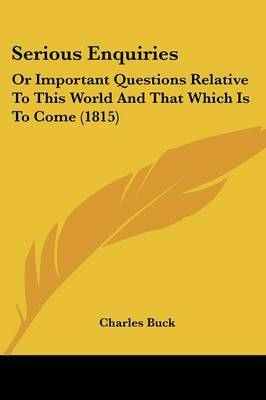 Serious Enquiries: Or Important Questions Relative To This World And That Which Is To Come (1815)