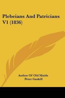 Plebeians And Patricians V1 (1836)