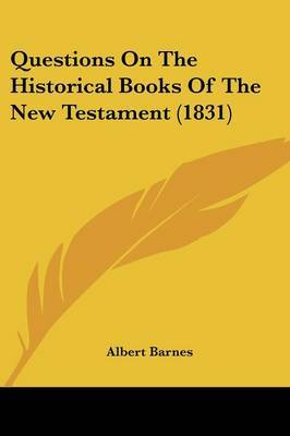 Questions On The Historical Books Of The New Testament (1831)