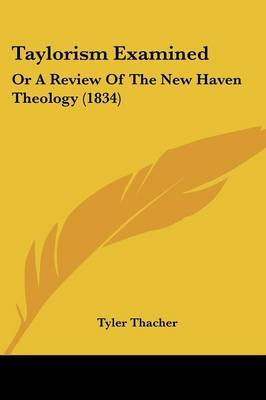Taylorism Examined: Or A Review Of The New Haven Theology (1834)