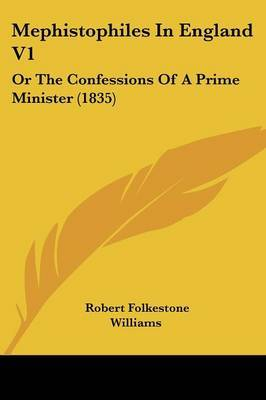 Mephistophiles In England V1: Or The Confessions Of A Prime Minister (1835)