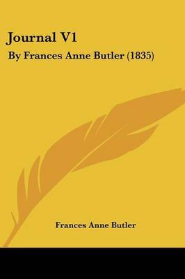Journal V1: By Frances Anne Butler (1835)