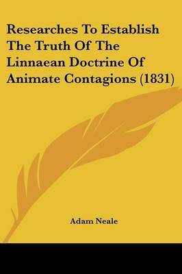 Researches To Establish The Truth Of The Linnaean Doctrine Of Animate Contagions (1831)