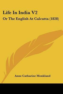 Life In India V2: Or The English At Calcutta (1828)