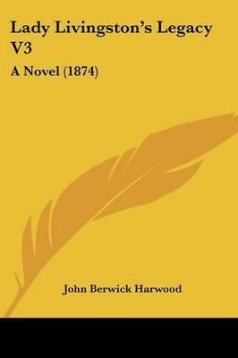 Lady Livingston's Legacy V3: A Novel (1874)