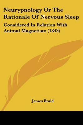 Neurypnology Or The Rationale Of Nervous Sleep: Considered In Relation With Animal Magnetism (1843)