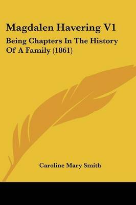 Magdalen Havering V1: Being Chapters In The History Of A Family (1861)