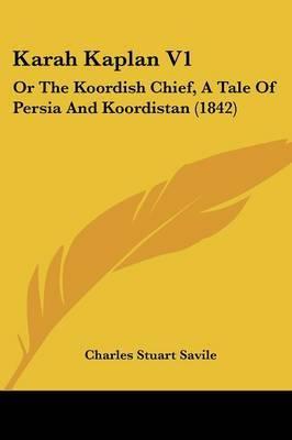 Karah Kaplan V1: Or The Koordish Chief, A Tale Of Persia And Koordistan (1842)