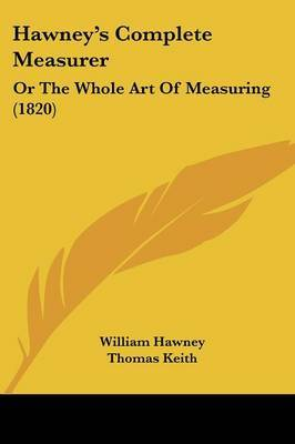 Hawney's Complete Measurer: Or The Whole Art Of Measuring (1820)