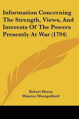 Information Concerning The Strength, Views, And Interests Of The Powers Presently At War (1794)