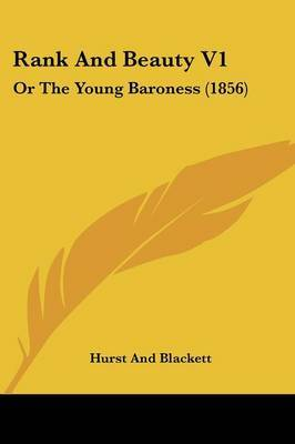 Rank And Beauty V1: Or The Young Baroness (1856)