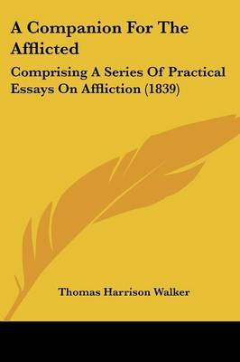 A Companion For The Afflicted: Comprising A Series Of Practical Essays On Affliction (1839)