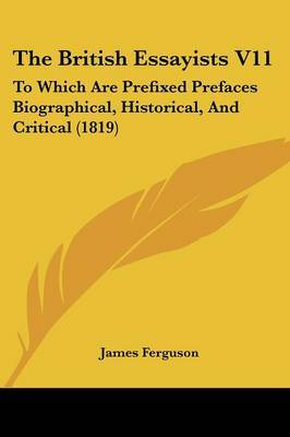 The British Essayists V11: To Which Are Prefixed Prefaces Biographical, Historical, And Critical (1819)