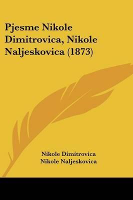 Pjesme Nikole Dimitrovica, Nikole Naljeskovica (1873)