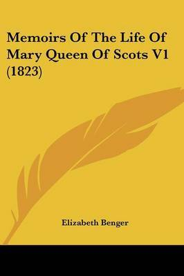 Memoirs Of The Life Of Mary Queen Of Scots V1 (1823)