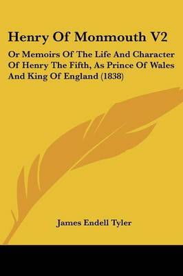 Henry Of Monmouth V2: Or Memoirs Of The Life And Character Of Henry The Fifth, As Prince Of Wales And King Of England (1838)