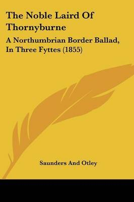 The Noble Laird of Thornyburne: A Northumbrian Border Ballad, in Three Fyttes (1855)