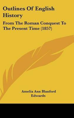 Outlines Of English History: From The Roman Conquest To The Present Time (1857)