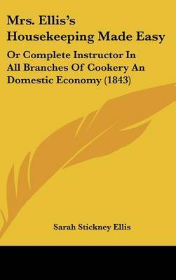 Mrs. Ellis's Housekeeping Made Easy: Or Complete Instructor In All Branches Of Cookery An Domestic Economy (1843)