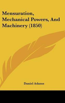 Mensuration, Mechanical Powers, And Machinery (1850)
