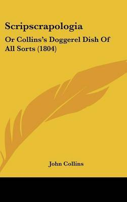 Scripscrapologia: Or Collins's Doggerel Dish Of All Sorts (1804)