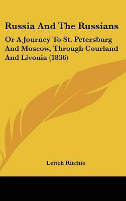 Russia And The Russians: Or A Journey To St. Petersburg And Moscow, Through Courland And Livonia (1836)