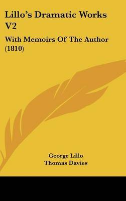 Lillo's Dramatic Works V2: With Memoirs Of The Author (1810)