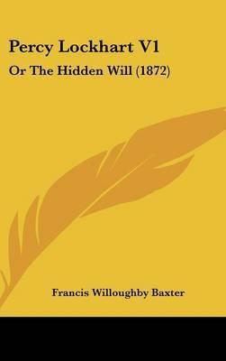 Percy Lockhart V1: Or The Hidden Will (1872)