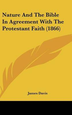 Nature And The Bible In Agreement With The Protestant Faith (1866)