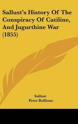 Sallust's History Of The Conspiracy Of Catiline, And Jugurthine War (1855)