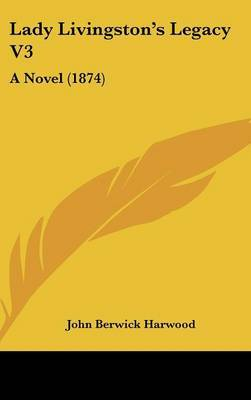 Lady Livingston's Legacy V3: A Novel (1874)