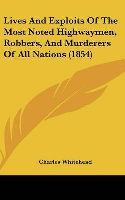 Lives And Exploits Of The Most Noted Highwaymen, Robbers, And Murderers Of All Nations (1854)