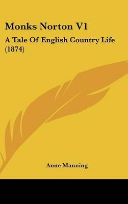 Monks Norton V1: A Tale Of English Country Life (1874)
