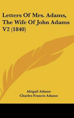 Letters Of Mrs. Adams, The Wife Of John Adams V2 (1840)