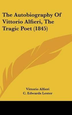 The Autobiography Of Vittorio Alfieri, The Tragic Poet (1845)