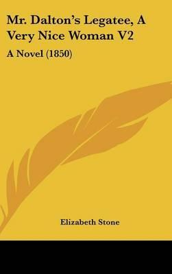 Mr. Dalton's Legatee, A Very Nice Woman V2: A Novel (1850)