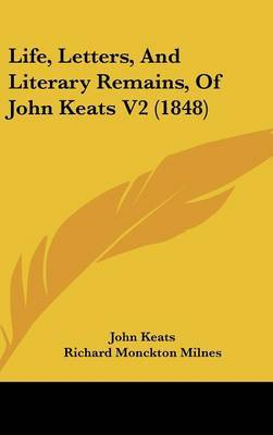 Life, Letters, And Literary Remains, Of John Keats V2 (1848)