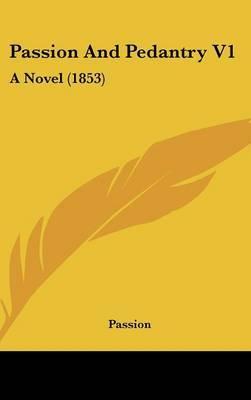 Passion And Pedantry V1: A Novel (1853)