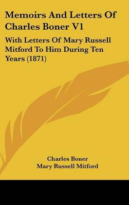 Memoirs And Letters Of Charles Boner V1: With Letters Of Mary Russell Mitford To Him During Ten Years (1871)